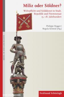 Rogger, Philippe/Schmid, Regula (Hrsg.): Miliz oder Söldner? Wehrpflicht und Solddienst in Stadt, Republik und Fürstenstaat 13.-18. Jahrhundert