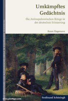 Hagemann, Karen: Umkämpftes Gedächtnis: Die Antinapoleonischen Kriege in der deutschen Erinnerung