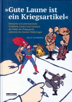 """Schröder, Niels: """"Gute Laune ist ein Kriegsartikel"""". Deutsche und amerikanische Trickfilme, Comics und Cartoons als Mittel der Propaganda während des Zweiten Weltkrieges"""