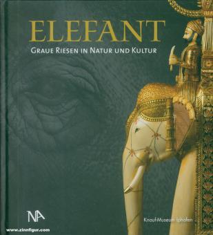 Merhenthaler, Markus/Stein, Wolfgang: Elefant. Graue Riesen in Natur und Kultur