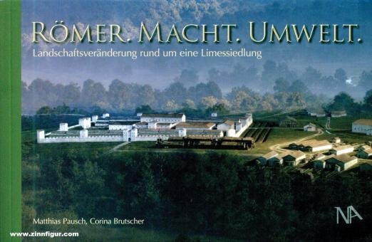 Pausch, Matthias/Brutscher, Corina: Römer, Macht, Umwelt. Landschaftsveränderung rund um eine Limessiedlung