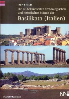 Hölbl, Ingrid: Die 40 bekanntesten archäologischen und historischen Stätten der Basilikata (Italien)