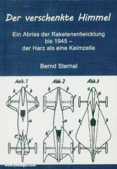 Sternal, Bernd: Der verschenkte Himmel. Ein Abriss der Raketenentwicklung bis 1945 - der Harz als eine Keimzelle