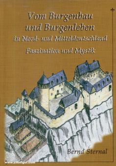 Sternal, Bernd: Vom Burgenbau und Burgenleben in Nord- und Mitteldeutschland. Faszination und Mystik