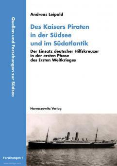 Leipold, Andreas: Des Kaisers Piraten in der Südsee und im Südatlantik. Der Einsatz deutscher Hilfskreuzer in der ersten Phase des Ersten Weltkrieges