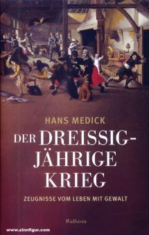Medick, Hans: Der Dreißigjährige Krieg. Zeugnisse vom Leben mit Gewalt