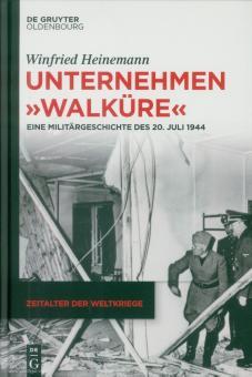 """Heinemann, Winfried: Unternehmen """"Walküre"""". Eine Militärgeschichte des 20. Juli 1944"""