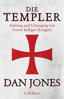 Jones, Dan: Die Templer. Aufstieg und Untergang von Gottes heiligen Kriegern