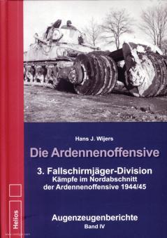 Wijers, Hans J.: Die Ardennenoffensive. Band 4: 3. Fallschirmjäger-Division Kämpfe im Nordabschnitt der Ardennenoffensive 1944/45. Augenzeugenberichte