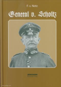 Notz, Ferdinand von: General von Scholtz. Ein deutsches Soldatenleben in großer Zeit.