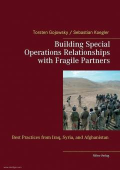 Gojowsky, Torsten/Koegler, Sebastian: Building Special Operations Relationships with Fragile Partners: Best Practices from Iraq, Syria, and Afghanistan