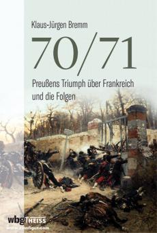 Bremm, Klaus-Jürgen: 70/71. Preußens Triumph über Frankreich und die Folgen