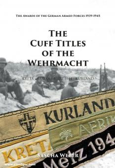 Weber, Sascha: The Cuff Titles of the German Wehrmacht. Kreta - Afrika - Metz 1944 - Kurland