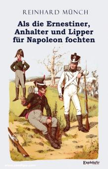 Münch, Reinhard: Als die Ernestiner, Anhalter und Lipper für Napoleon fochten