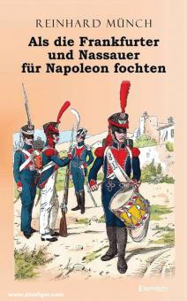 Münch, Reinhard: Als die Frankfurter und Nassauer für Napoleon fochten