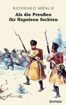 Münch, Reinhard/Bunde, Peter: Als die Preußen für Napoleon fochten