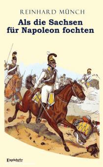 Münch, Reinhard: Als die Sachsen für Napoleon fochten