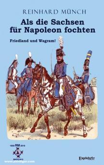 Münch, Reinhard: Als die Sachsen für Napoleon fochten. Band 1: Friedland und Wagram