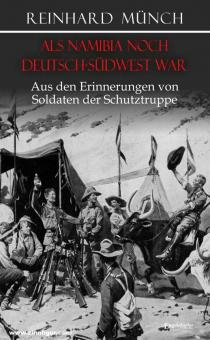 Münch, Reinhard: Als Namibia noch Deutsch-Südwest war. Aus Erinnerungen von Soldaten der Schutztruppe
