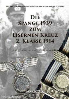 Alt, Mario: Die Spange 1939 zum Eisernen Kreuz 2. Klasse 1914. Entstehung - Varianten - Dokumente