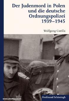 Curilla, Wolfgang: Der Judenmord in Polen und die deutsche Ordnungspolizei 1939-1945