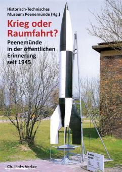 Krieg oder Raumfahrt? Peenemünde in der öffentlichen Erinnerung seit 1945