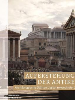Auferstehung der Antike. Archäologische Stätten digital rekonstruiert