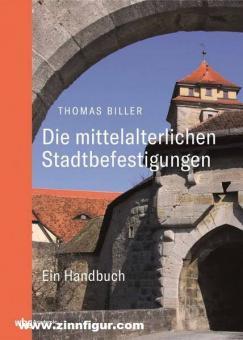 Biller, Thomas: Die mittelalterlichen Stadtbefestigungen im deutschsprachigen Raum. Ein Handbuch