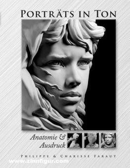 Faraut, Philippe/Faraut, Charisse: Porträts in Ton. Anatomie und Ausdruck