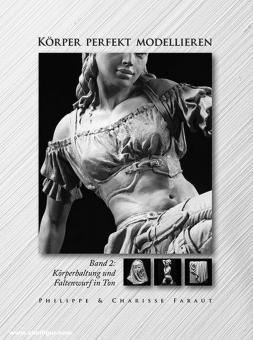 Faraut, Philippe/Faraut, Charisse: Körper perfekt modellieren. Band 2: Körperhaltung und Faltenwurf in Ton
