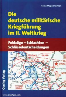 Magenheimer, Heinz: Die deutsche Kriegführung im II. Weltkrieg. Feldzüge - Schlachten - Schlüsselentscheidungen