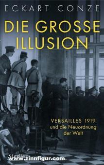 Conze, Eckart: Die grosse Illusion. Versailles 1919 und die Neuordnung der Welt