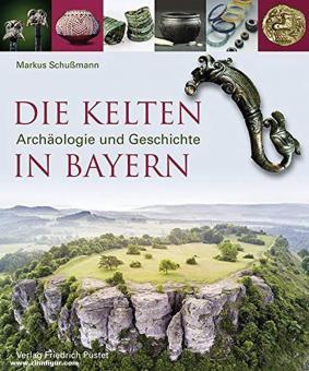 Schußmann, Markus: Die Kelten in Bayern. Archäologie und Geschichte
