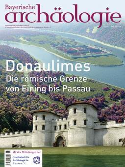 Gschlößl, Roland (Hrsg.): Bayerische Archäologie. Heft 3/2019: Donaulimes. Die römische Grenze von Eining bis Passau