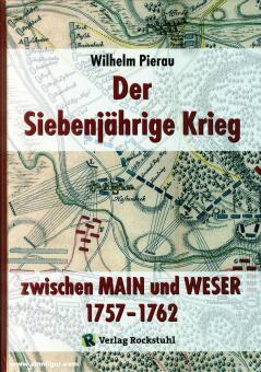 Pierau, Wilhelm: Der Siebenjährige Krieg zwischen Main und Weser 1757-1762