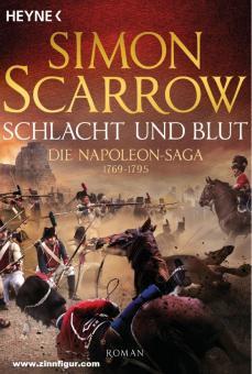 Scarrow, Simon: Schlacht und Blut - Die Napoleon-Saga 1769 - 1795