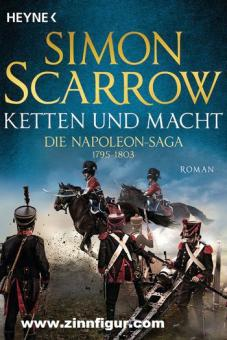 Scarrow, Simon: Ketten und Macht. Die Napoleon-Saga Band 2: 1795 - 1803
