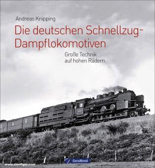 Knipping, Andreas: Die deutschen Schnellzug-Dampflokomotiven. Große Technik auf hohen Rädern