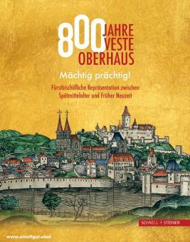 Dupper, Jörg/Buchhold, Stefanie/Forster, Bernhard (Hrsg.): 800 Jahre Veste Oberhaus. Mächtig prächtig! Fürstbischöfliche Repräsentation zwischen Spätmittelalter und Früher Neuzeit