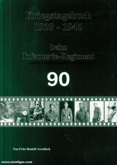 Averdieck, Fritz Rudolf: Kriegstagebuch 1939-1945 beim Infanterie-Regiment (später Panzergrenadier-Regiment) 90