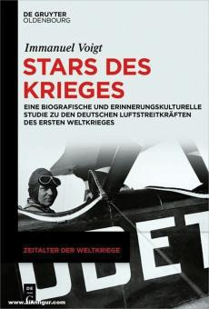 Voigt, Immanuel: Stars des Krieges. Eine biografische und erinnerungskulturelle Studie zu den deutschen Luftstreitkräften des Ersten Weltkrieges