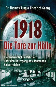 Jung, Thomas/Georg, Friedrich: 1918. Die Tore zur Hölle. Die verheimlichte Wahrheit über den Untergang des deutschen Kaiserreiches