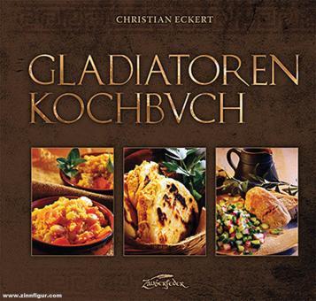 Eckert, Christian: Gladiatoren-Kochbuch
