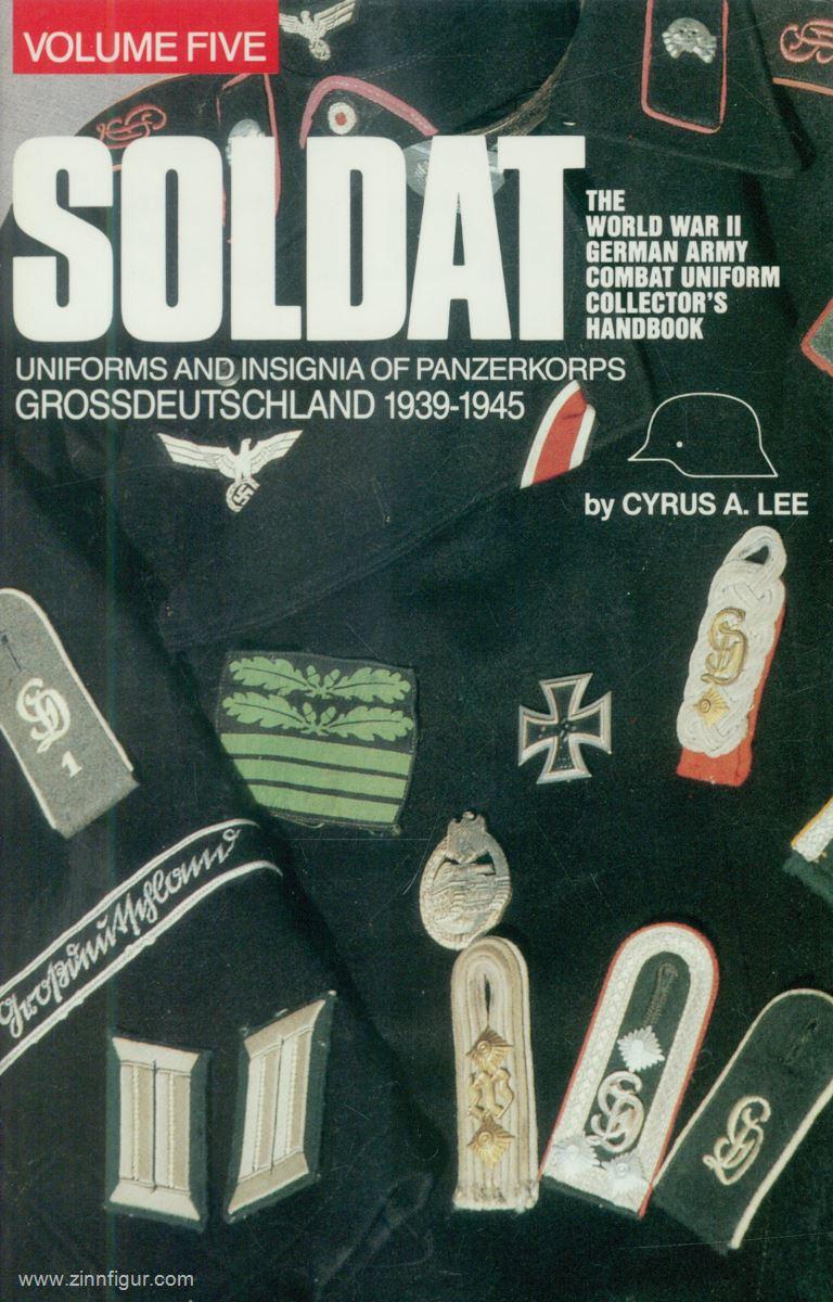 Berliner Zinnfiguren   Lee, Cyrus A : Soldat  The World War II German Army  Combat Uniform Collector's Handbook  Band 5: Uniforms and Insignia of